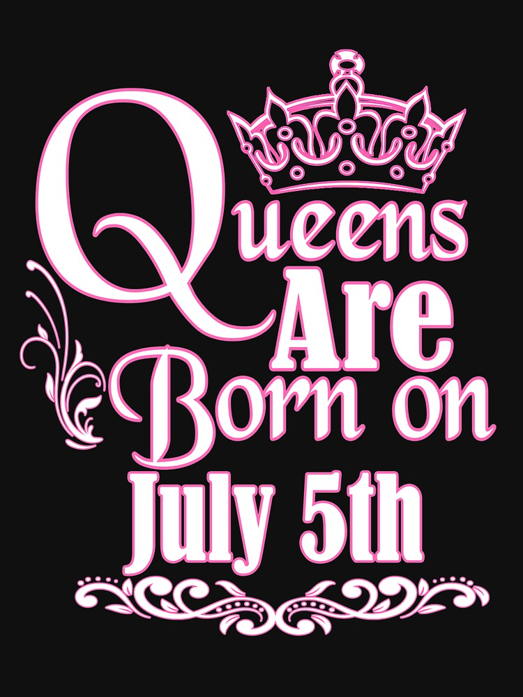 Queens Are Born On July 5th Funny Birthday T-Shirt by matt76c