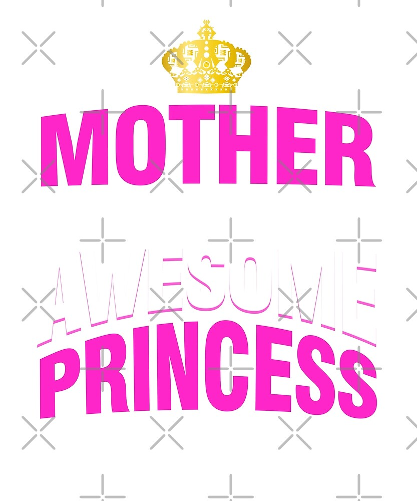 Mother Of An Awesome Princess Funny Proud Mommy by JapaneseInkArt