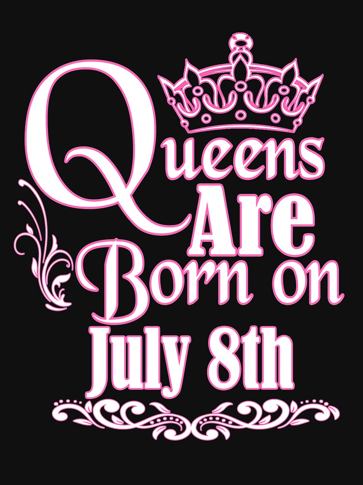 Queens Are Born On July 8th Funny Birthday T-Shirt by matt76c