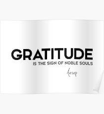 gratitude, noble souls - aesop Poster