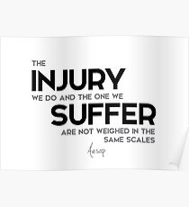 injury, suffer, same scales - aesop Poster