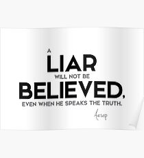 a liar will not be believed - aesop Poster