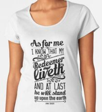 I know that my redeemer lives, and that in the end he will stand on the earth. Women's Premium T-Shirt