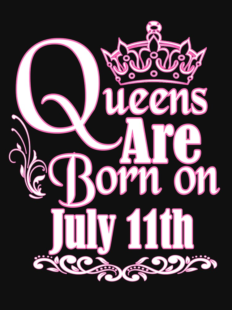 Queens Are Born On July 11th Funny Birthday T-Shirt by matt76c