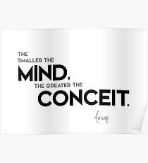 smaller the mind, greater conceit - aesop Poster