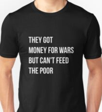 They got money for wars but can't feed the poor - White Text T-Shirt