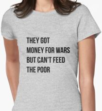 They got money for wars but can't feed the poor - Black Text Women's Fitted T-Shirt