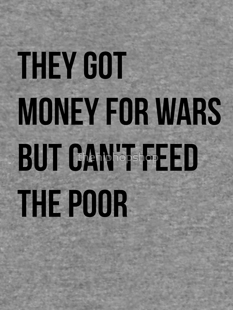 They got money for wars but can't feed the poor - Black Text by thehiphopshop