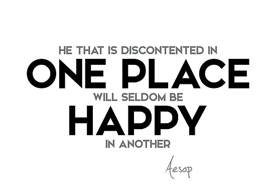 discontented in one place, happy - aesop by razvandrc