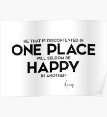 discontented in one place, happy - aesop Poster