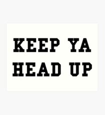 Keep Ya Head Up - White Text Art Print