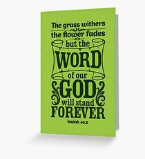 The grass withers and the flowers fall, but the word of our God endures forever. Greeting Card