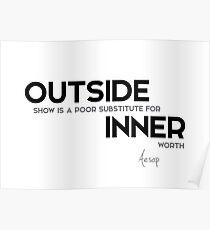 outside show, inner worth - aesop Poster