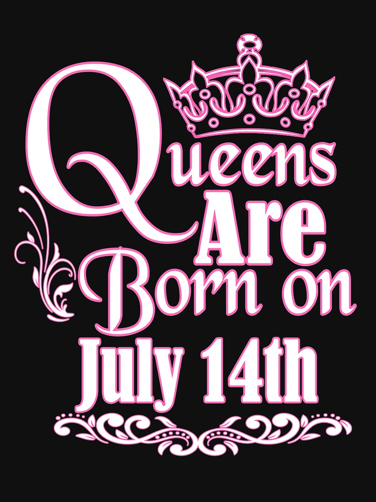 Queens Are Born On July 14th Funny Birthday T-Shirt by matt76c