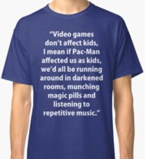 Video Games don't affect Kids Classic T-Shirt