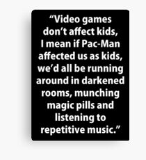 Video Games don't affect Kids Canvas Print