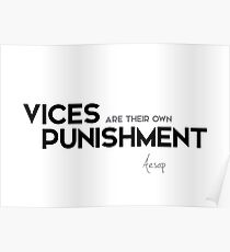 vices are their own punishment - aesop Poster