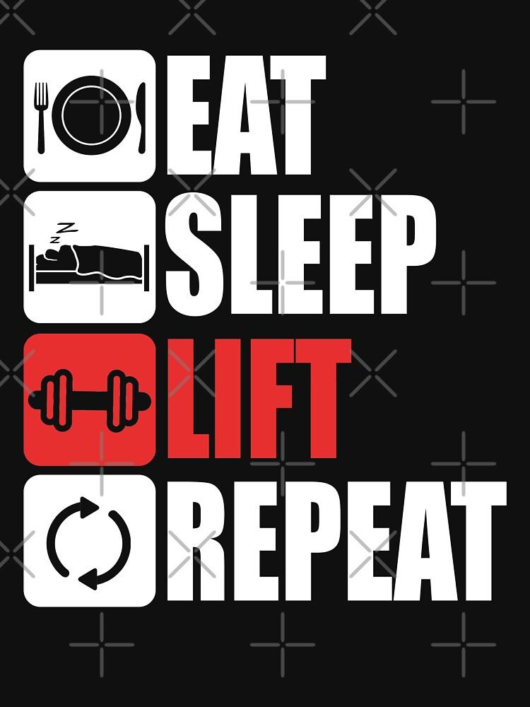 Eat Sleep Lift Repeat  by SpaceAlienTees