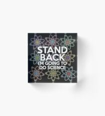 STAND BACK I'M GOING TO DO SCIENCE Acrylic Block