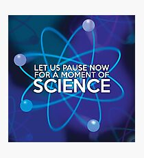 LET US PAUSE NOW FOR A MOMENT OF SCIENCE Photographic Print