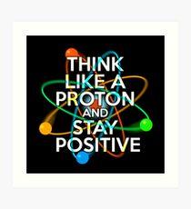 Denken Sie wie ein Proton und bleiben Sie positiv Kunstdruck