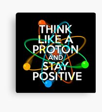 Think like a proton and stay positive Canvas Print