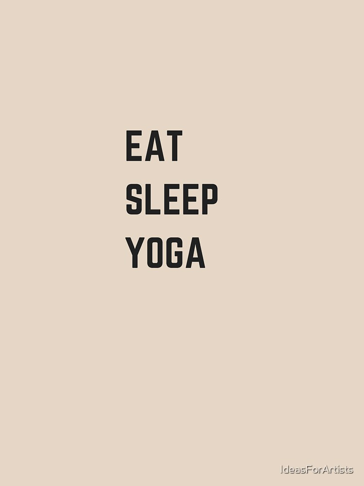 EAT SLEEP YOGA  by IdeasForArtists
