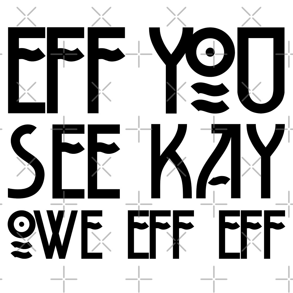 Eff You See Kay Owe Eff Eff - Spells F*CK OFF by itsagift