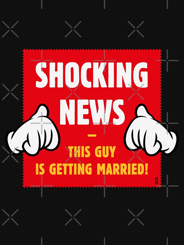 Shocking News: This Guy Is Getting Married! (Groom / Stag Party / 4C) by MrFaulbaum