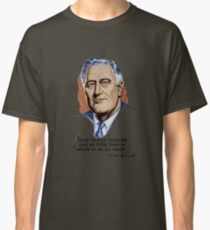 President Franklin Roosevelt and Quote Classic T-Shirt
