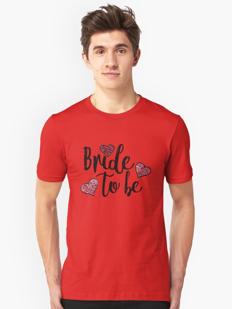 Bride to be Unisex T-Shirt Front