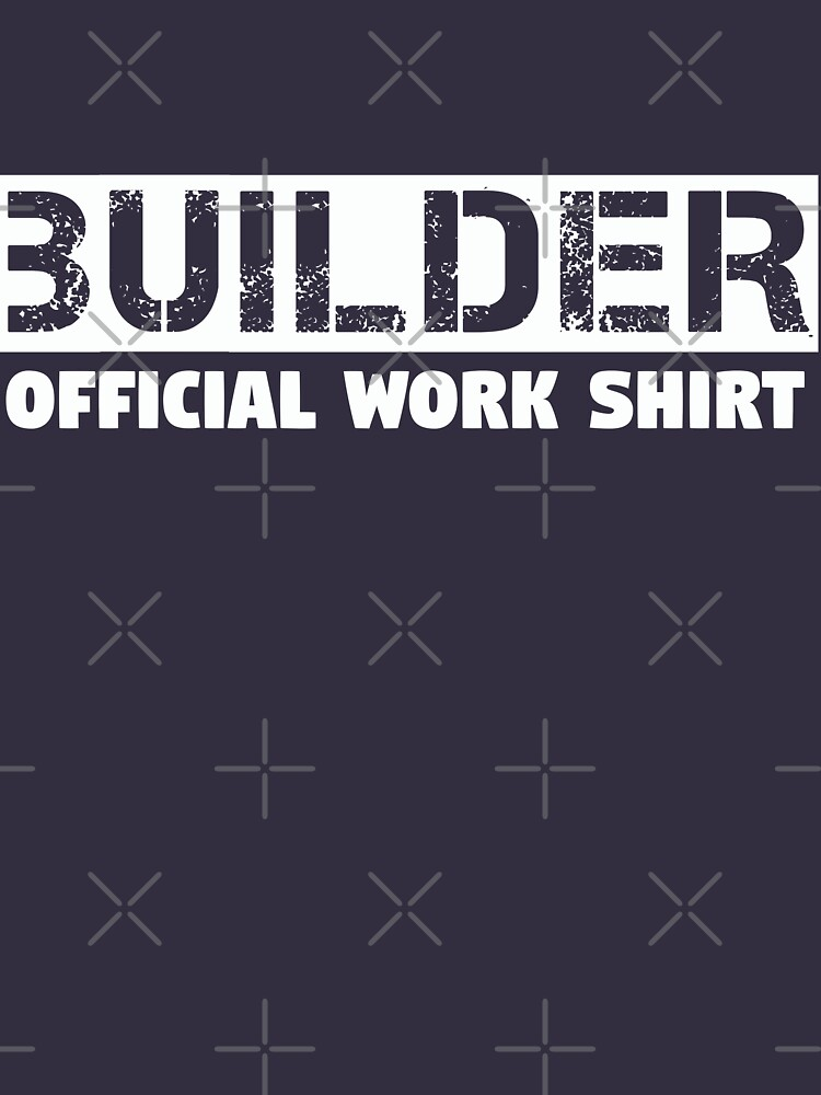 Builder Design - Builder Official Work Shirt  by kudostees