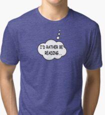 I'd Rather Be Reading Tri-blend T-Shirt