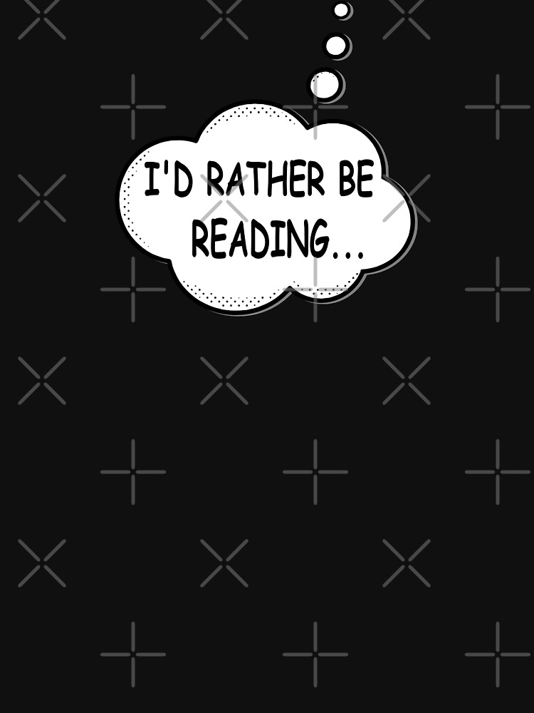 I'd Rather Be Reading by Almdrs