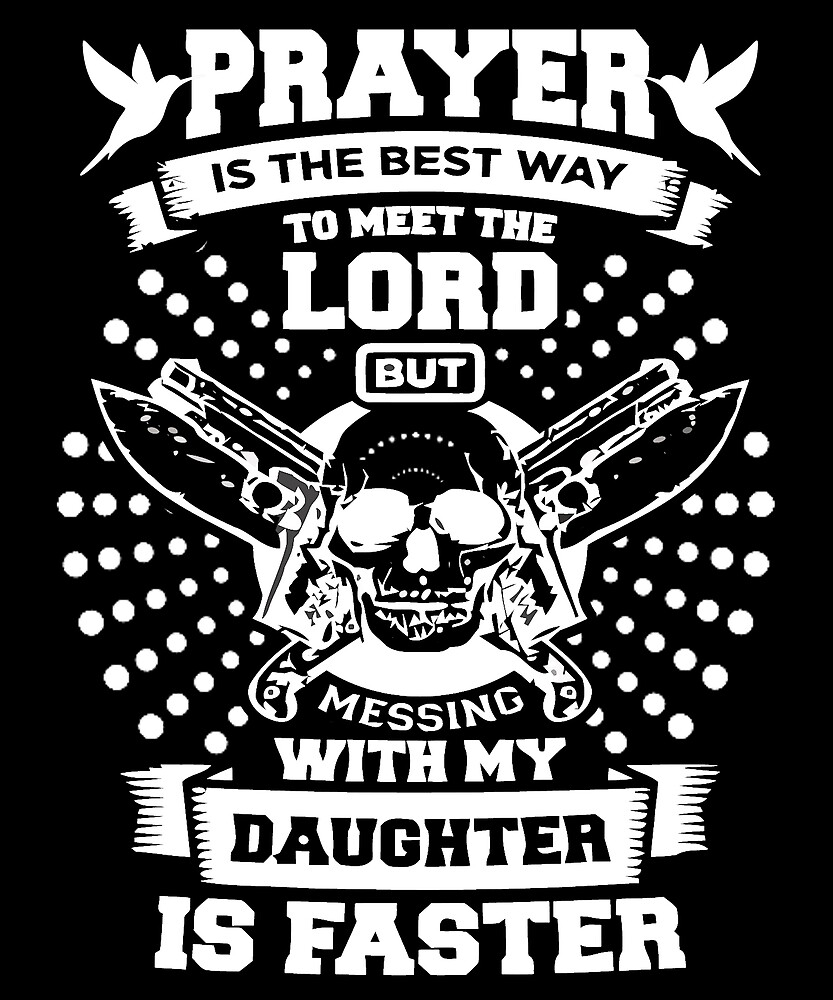Don't Mess With My DAUGHTER T Shirt Gifts for your Dad by chihai