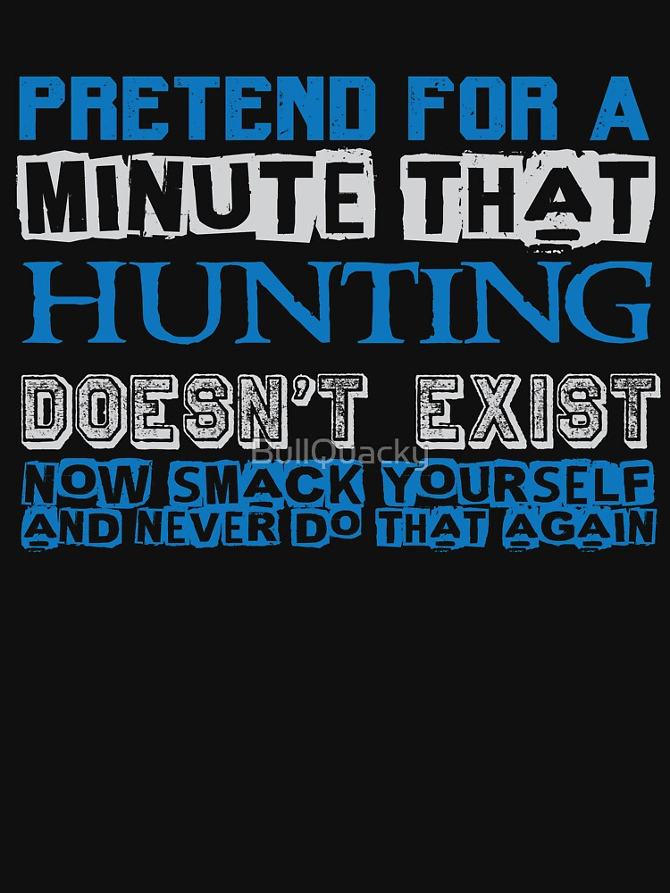 Pretend for a Minute that Hunting Doesn't Exist - Funny  by BullQuacky