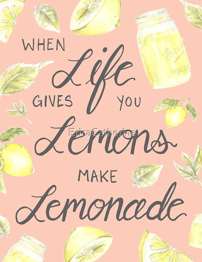 When Life Gives you Lemons make Lemonade  by EricaCatherine