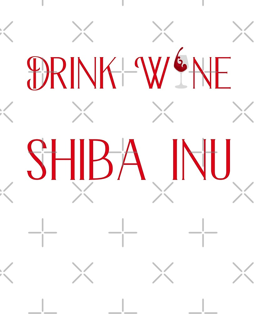 I Just Want to Drink Wine & Pet My Shiba Inu Funny by JapaneseInkArt
