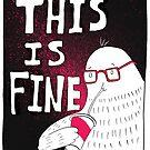 This Is Fine by Stephanie Kenzie