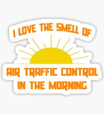 I Love The Smell Of Air Traffic Control In The Morning Sticker