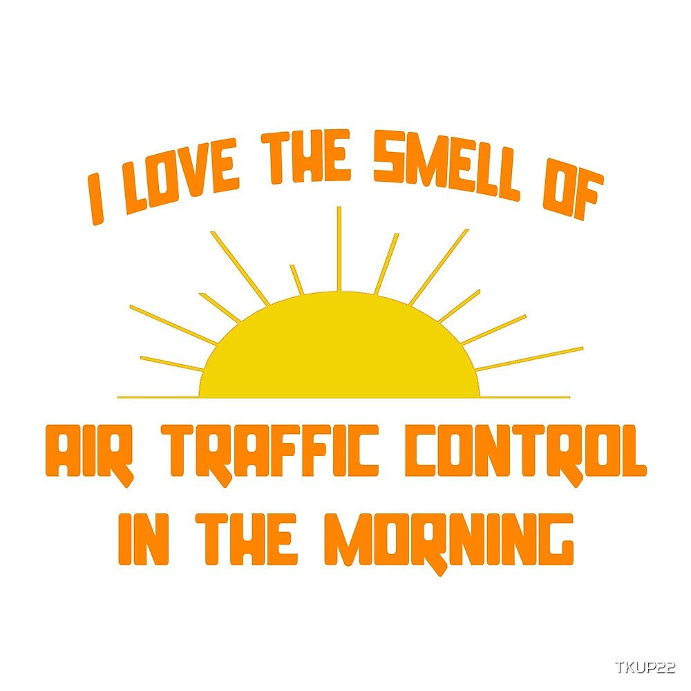 I Love The Smell Of Air Traffic Control In The Morning by TKUP22