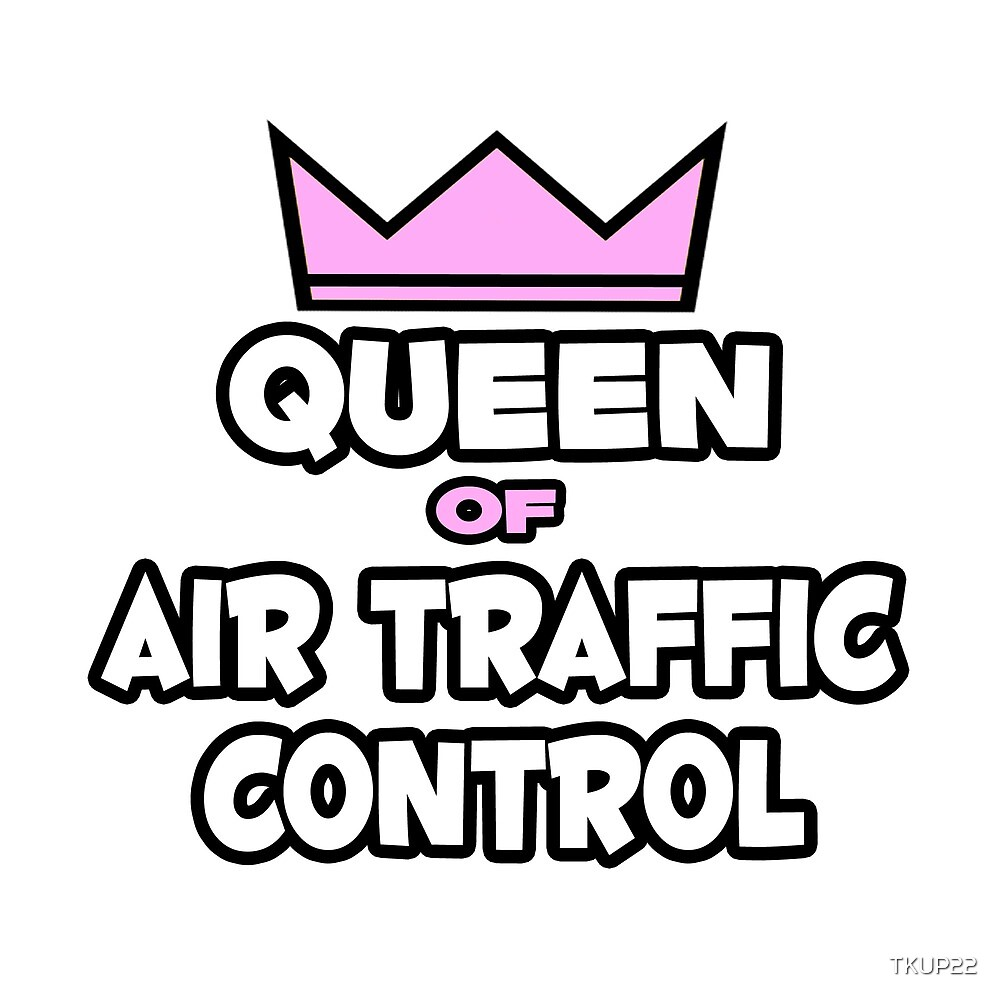 Queen Of Air Traffic Control by TKUP22