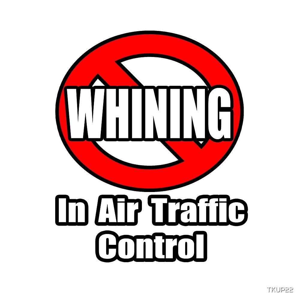 No Whining In Air Traffic Control by TKUP22
