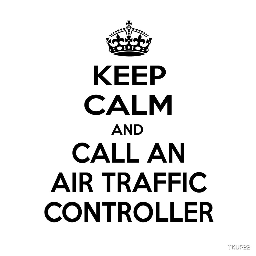 Keep Calm and Call An Air Traffic Controller by TKUP22