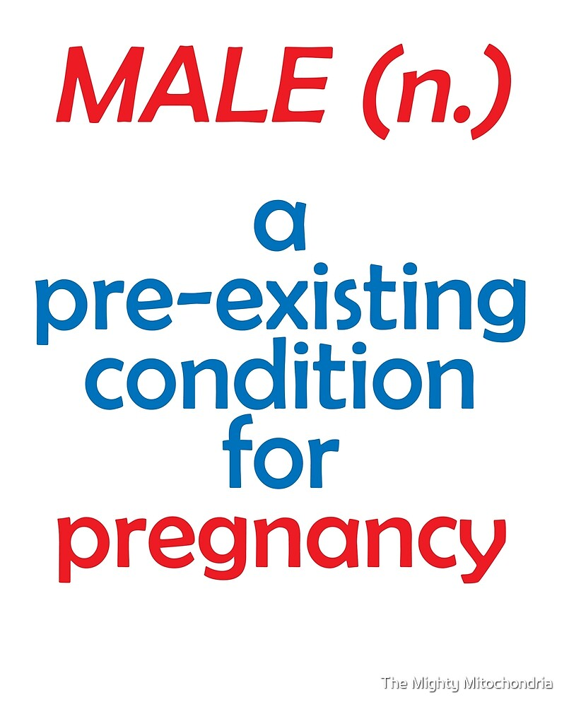 male - pre-existing condition for pregnancy by The Mighty Mitochondria