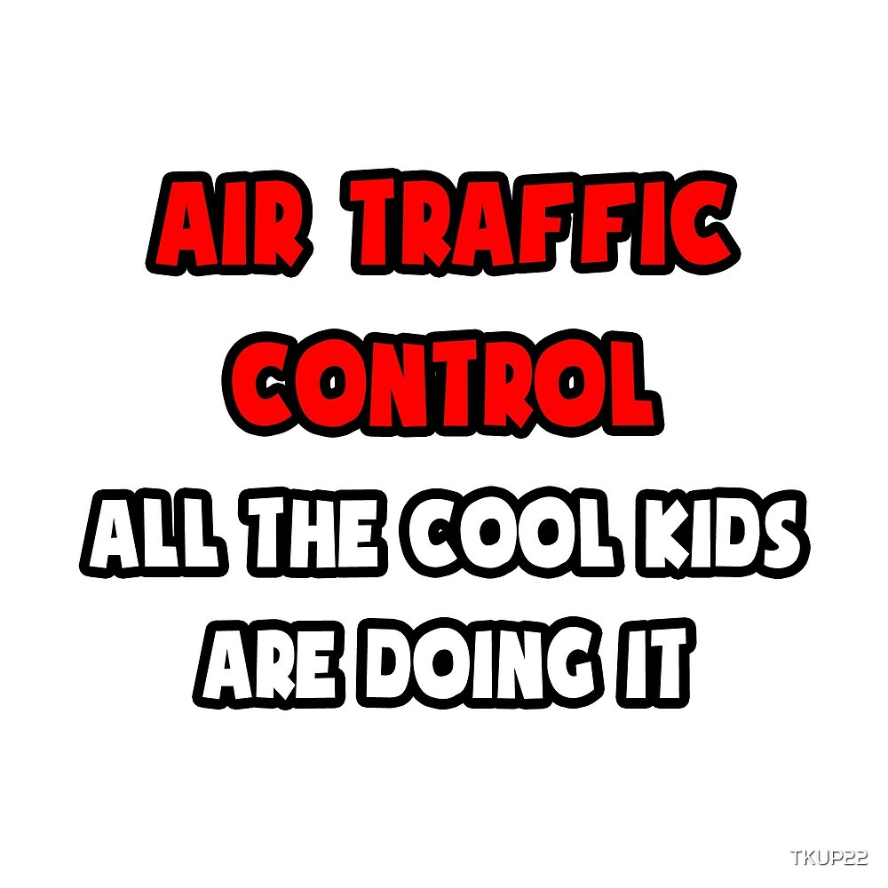 Air Traffic Control ... All The Cool Kids Are Doing It by TKUP22