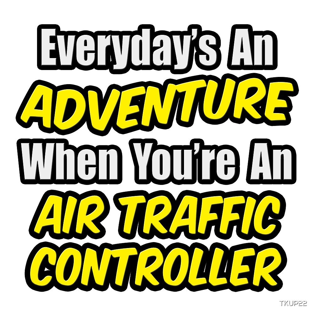Everyday's An Adventure .. Air Traffic Controller by TKUP22