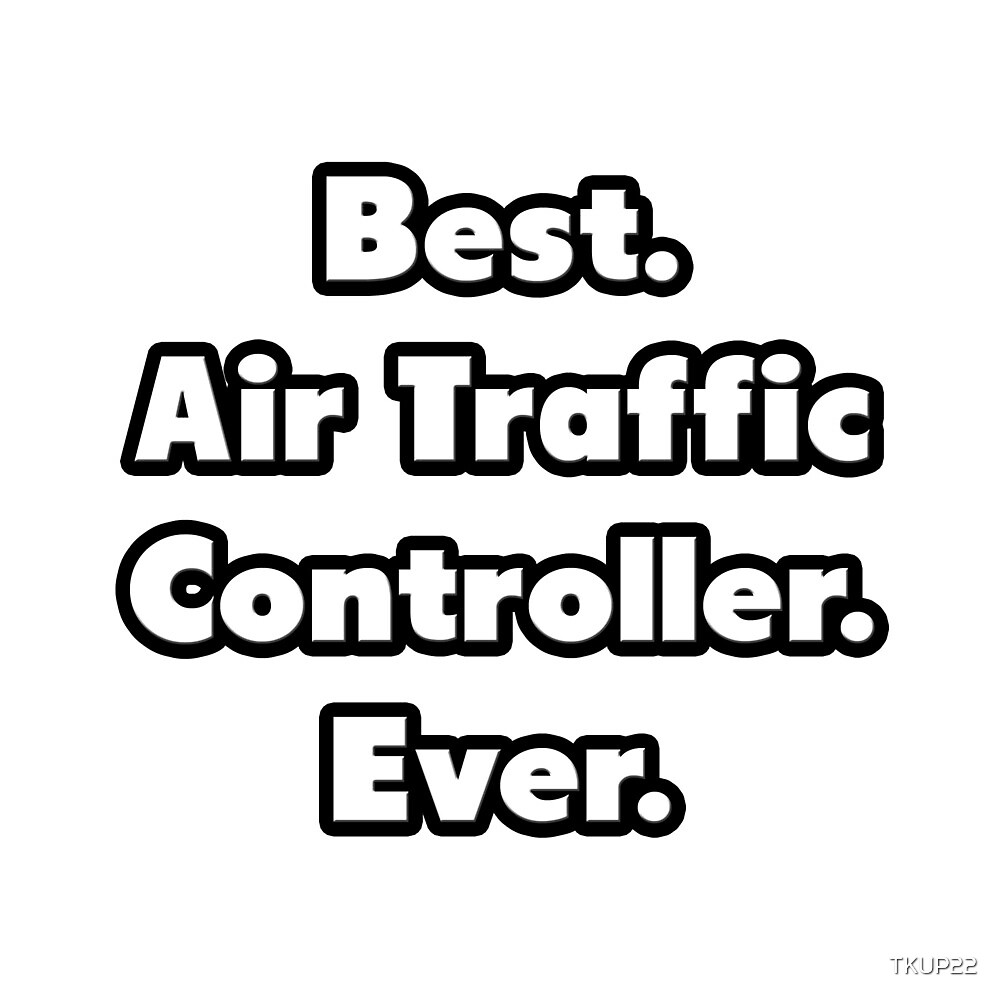 Best. Air Traffic Controller. Ever. by TKUP22