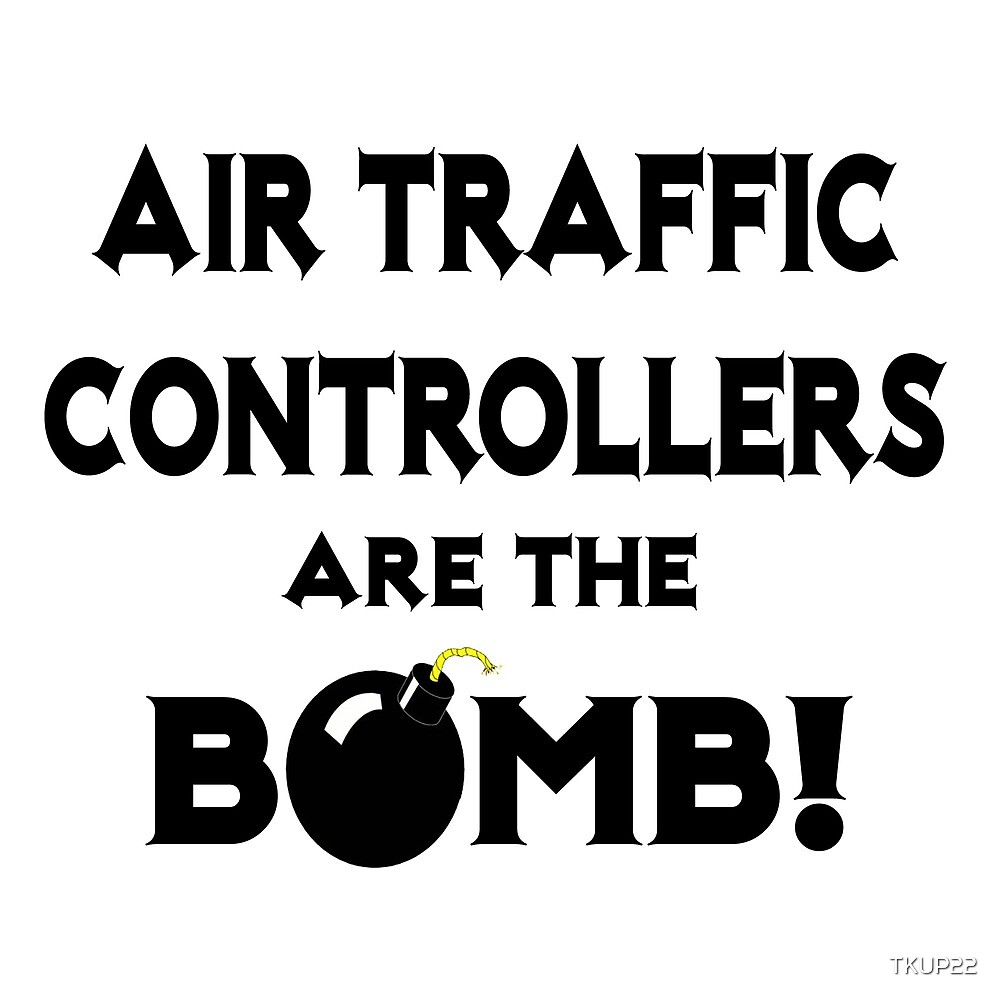 Air Traffic Controllers Are The Bomb! by TKUP22