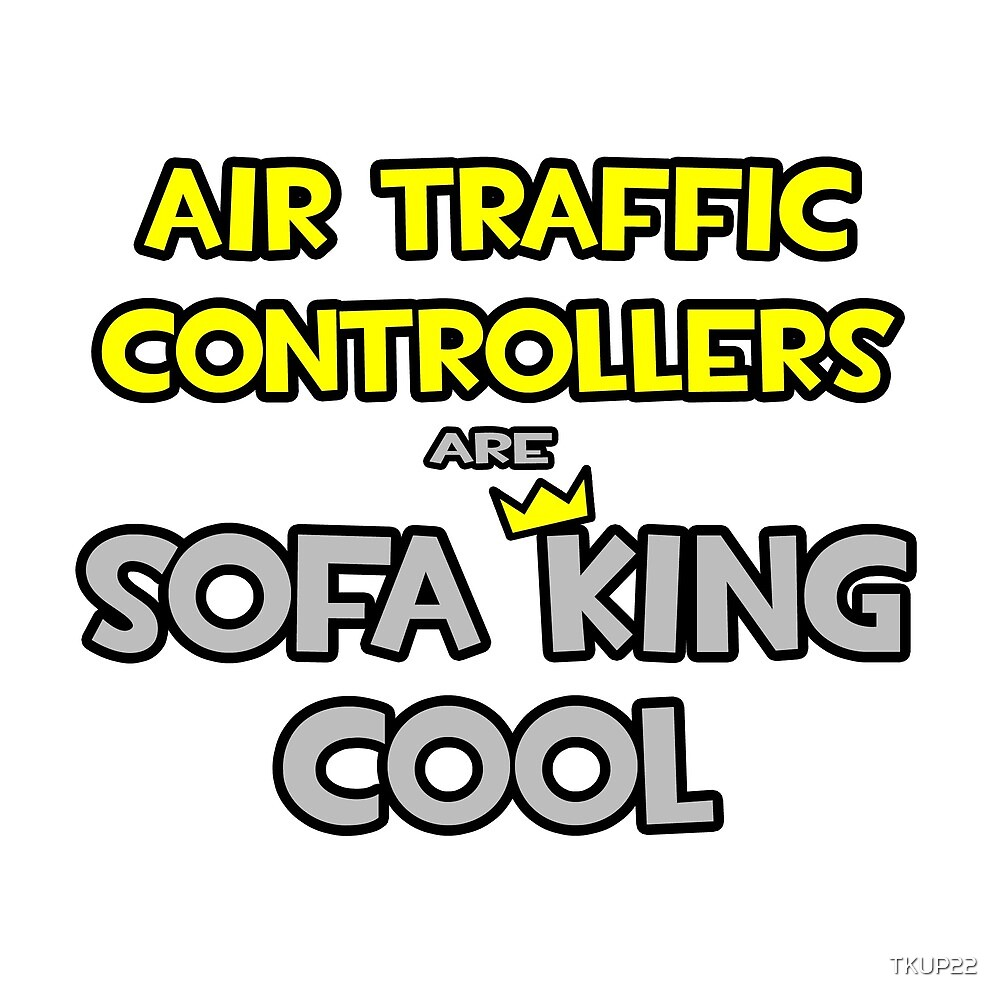 Air Traffic Controllers Are Sofa King Cool by TKUP22